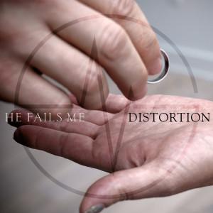 He Fails  Me - Distortion